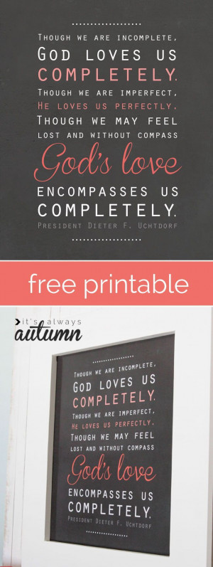free LDS quote printable - quote from Pres Dieter F Uchtdorf: God ...