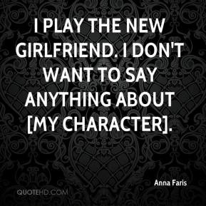 Anna Faris - I play the new girlfriend. I don't want to say anything ...