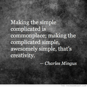 Making the simple complicated is commonplace making the complicated ...