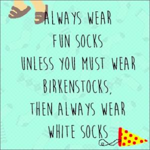 Always wear fun socks unless you must wear Birkenstocks, then always ...
