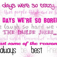 and days we're so bored we laugh so hard we cry all the inside jokes ...