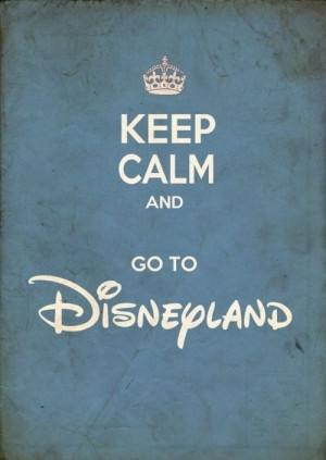 Keep calm and go to Disneyland.