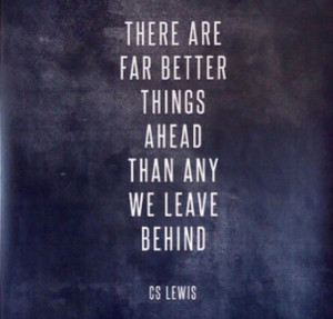 There are far better things ahead.