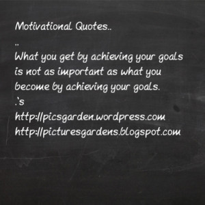 Motivational Quotes ...,,What you get by achieving your goals is not ...