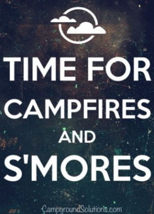 http://quotespictures.com/time-for-campfires-and-smores/
