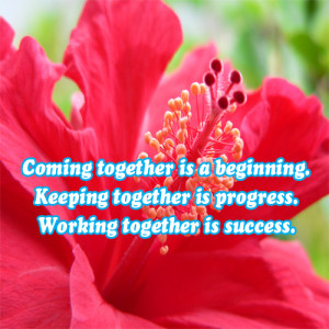 coming together is a beginning keeping together is progress working ...
