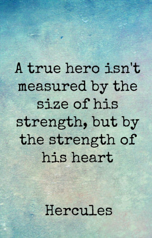 ... measured by the size of his strength, but by the strenth of his heart