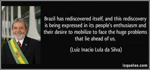 Brazil has rediscovered itself, and this rediscovery is being ...
