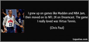 ... on Dreamcast. The game I really loved was Virtua Tennis. - Chris Paul