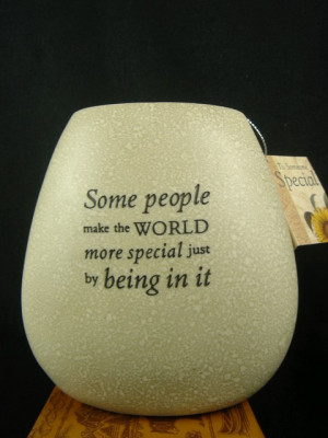 """Some people make the WORLD more special just by being in it """"."""