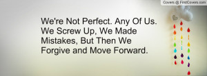 We're Not Perfect. Any Of Us. We Screw Up, We Made Mistakes, But Then ...