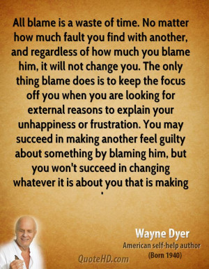 All blame is a waste of time. No matter how much fault you find with ...
