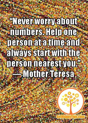 Help one person at a time and always start with the person nearest you ...
