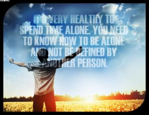 Its Very Healthy To Spend Time Alone. You Need To Know How To Be Alone ...