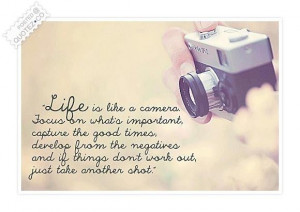 Life is like a camera quote