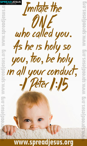 BIBLE QUOTES IMAGES HOLINESS -1 Peter 1:15 Imitate the ONE who called ...