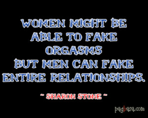 sad relationship quotes women might be able to fake orgasms but men ...