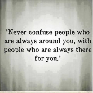 are always around you for people who are always there for you. #quotes ...