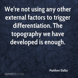 We're not using any other external factors to trigger differentiation ...