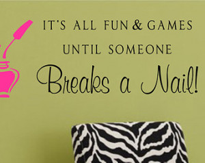 ... & games until someone Breaks a Nail!- Beauty Salon Vinyl Wall Decal