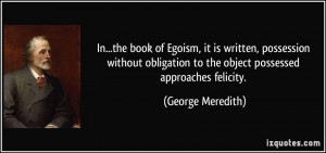 In...the book of Egoism, it is written, possession without obligation ...