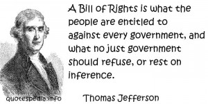 Thomas Jefferson - A Bill of Rights is what the people are entitled to ...