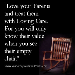 ... For you will only know their value when you see their empty chair