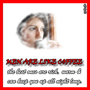 Coffee Quote for Fb Share – Men are Like Coffee the Best ones are ...
