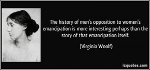 The history of men's opposition to women's emancipation is more ...