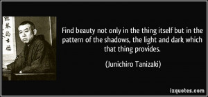 Find beauty not only in the thing itself but in the pattern of the ...