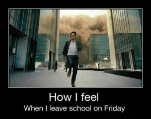... When I leave school on Friday. - things-that-will-make-you-laugh Photo