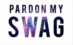 Pardon my swag quote