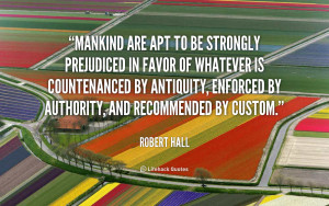 quote-Robert-Hall-mankind-are-apt-to-be-strongly-prejudiced-17573.png