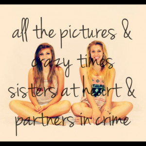All the pictures and crazy times, sisters at heart, partners in crime.