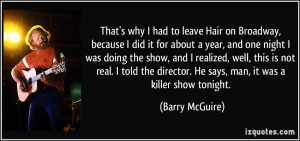 That's why I had to leave Hair on Broadway, because I did it for about ...