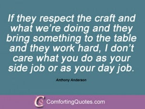 ... care what you do as your side job or as your day job. Anthony Anderson