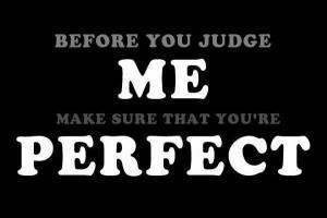 before you judge me attitude quote