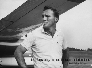 Famous quote from golf legend, Arnold Palmer.