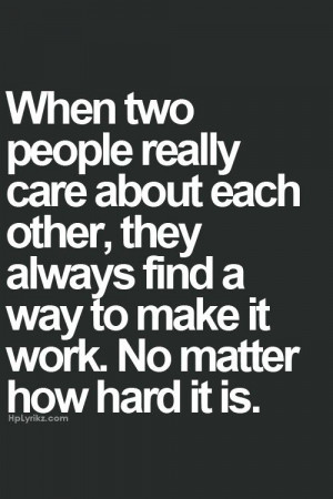 if i really care about you i ll make it work no matter how difficult ...
