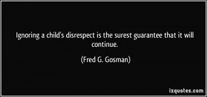 Ignoring a child's disrespect is the surest guarantee that it will ...
