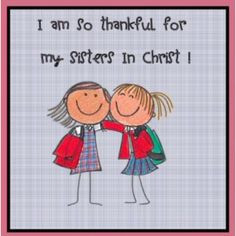 am so very thankful for my sisters in Christ!! A repin from Ellen ...