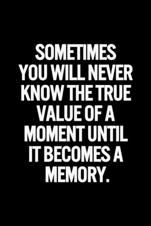 true value of life It's important to value the journey, wherever you are in life here are  nurture  you relationships and be a true friend without judgment keep on.