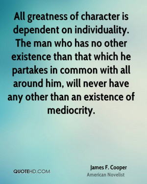 All greatness of character is dependent on individuality. The man who ...