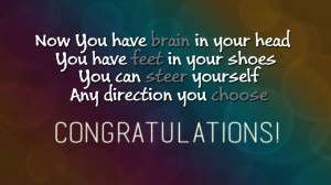Fine Garduation Quotes ~ Now You Have Brain In Your Head You Have Feet ...