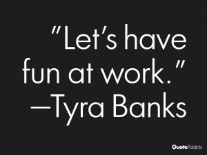 have fun at work quotes