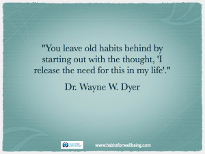 You leave old habits behind by starting out with the thought, 'I ...
