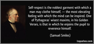 Self-respect is the noblest garment with which a man may clothe ...