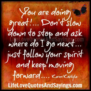 You are doing great!… Don't slow down to stop and ask where do I ...