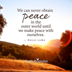 We can never obtain peace in the outer world until we make peace with ...