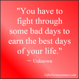 You have to fight through some bad days to earn the best days of your ...